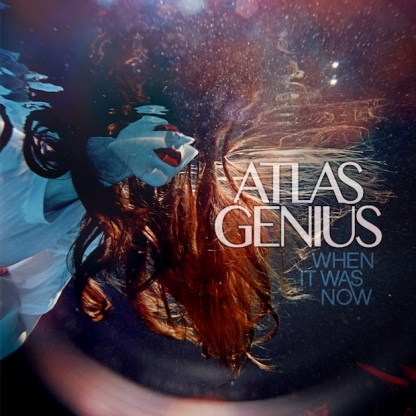 Atlas-Genius-When-It-Was-Now